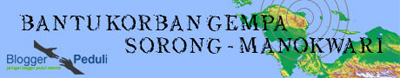 Blogger Peduli Bantu Gempa Sorong-Manokwari